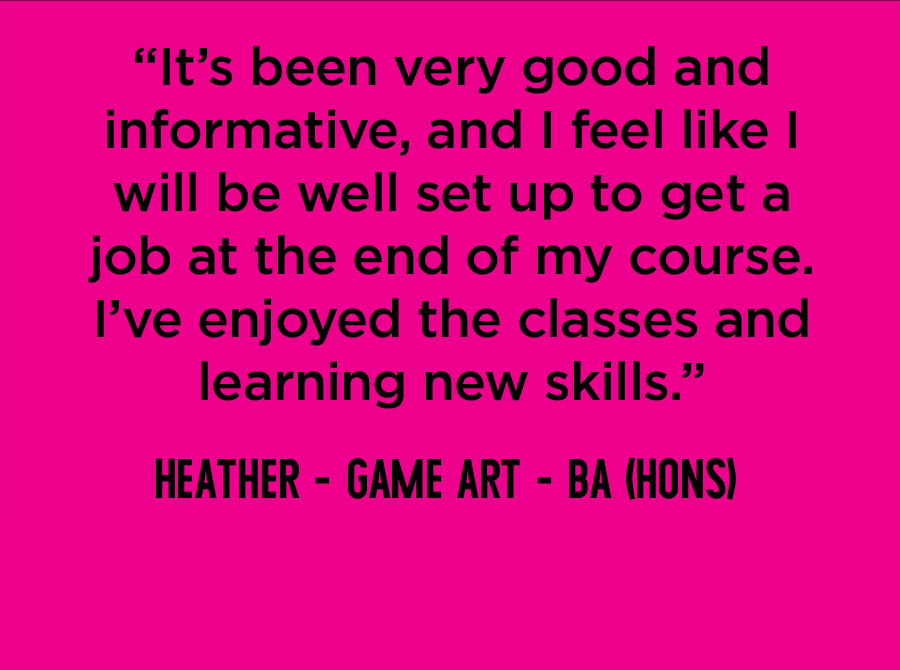 Game Art (BA Hons) quote from Heather