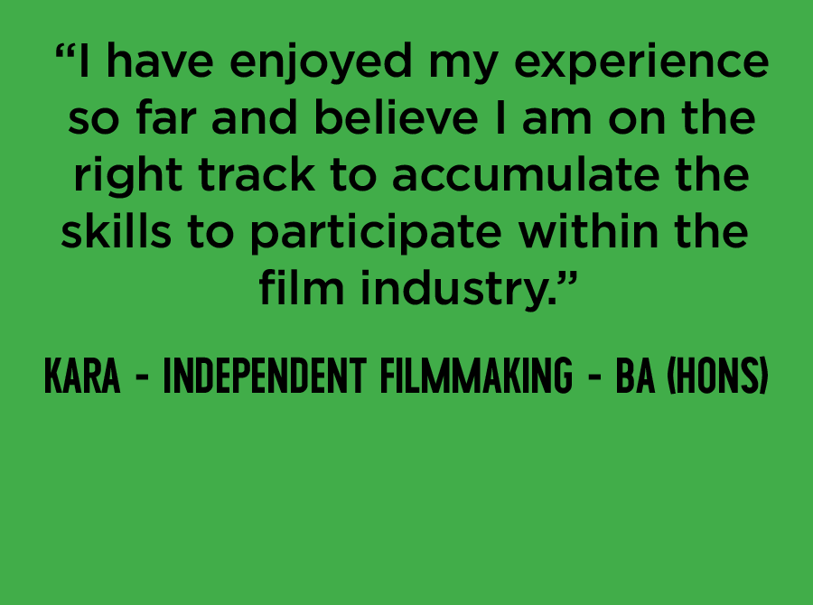 Independent Filmmaking (BA Hons) quote from Kara