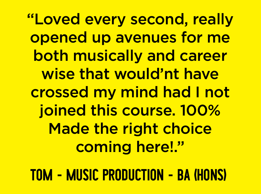 Music Production (BA Hons) quote from Tom